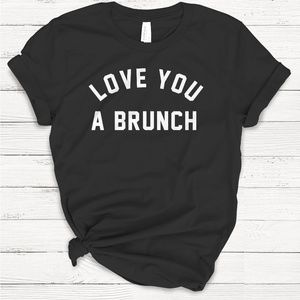 Tops - LOVE YOU A BRUNCH TEE